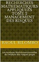 RECHERCHES MATHEMATIQUES APPLIQUEES   TOME 2  MANAGEMENT DES RISQUES: Les Analyses Multidimensionnelles de l'Analyse des risques projet (French Edition)
