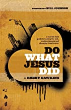 Do What Jesus Did: A Real-Life Field Guide to Healing the Sick, Routing Demons and Changing Lives Forever