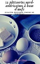12 pâtisseries nord-américaines à base d'œufs: 12 pâtisseries nord-américaines à base d'œufs