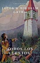 Todos los Cuentos de los Hermanos Grimm: Blancanieves, La Cenicienta, La Bella Durmiente, Caperucita Roja, Hansel y Grete...