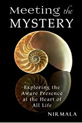Meeting the Mystery: Exploring the Aware Presence at the Heart of All Life Kindle Edition