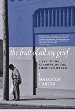 The Fruit of All My Grief: Lives in the Shadows of the American Dream