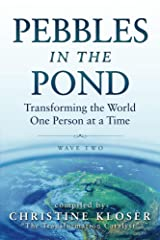 Pebbles in the Pond (Wave Two): Transforming the World One Person at a Time Kindle Edition