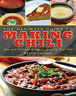 The Ultimate Guide to Making Chili: Easy and Delicious Recipes to Spice Up Your Diet (Ultimate Guides)