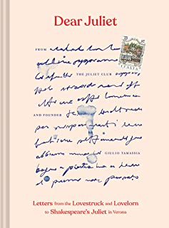 Dear Juliet: Letters from the Lovestruck and Lovelorn to Shakespeare's Juliet in Verona (Valentine's Day Gift, Romantic Gift, Anniversary Gift)
