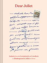 Dear Juliet: Letters from the Lovestruck and Lovelorn to Shakespeare's Juliet in Verona (Valentine's Day Gift, Romantic Gi...