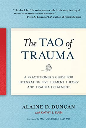 The Tao of Trauma: A Practitioner's Guide for Integrating Five Element Theory and Trauma Treatment (English Edition)