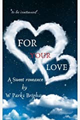 to be continued... For Your Love Kindle Edition