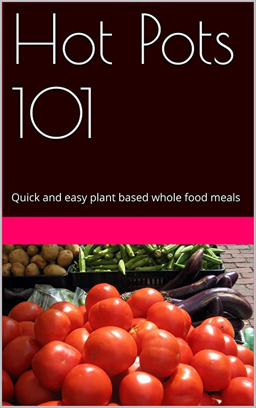 Hot Pots 101: Quick and easy plant based whole food meals (English Edition)