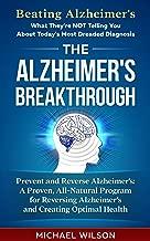 ALZHEIMER'S: THE ALZHEIMER'S BREAKTHROUGH: PREVENT AND REVERSE ALZHEIMER'S (DEMENTIA): A Proven, All-Natural Program for Reversing Alzheimer's and Creating ... Dementia, Alzheimer's Cure, Memory Loss)