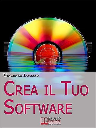 Crea il Tuo Software. Imparare a Programmare e a Realizzare Software con i più Grandi Linguaggi di Programmazione. (Ebook Italiano - Anteprima Gratis): ... i più Grandi Linguaggi di Programmazione