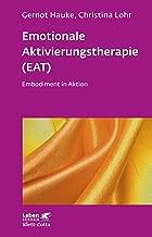 Emotionale Aktivierungstherapie (EAT): Embodiment in Aktion (Leben Lernen) (German Edition)