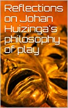 Reflections on Johan Huizinga's philosophy of play