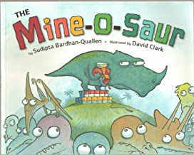 """The Mine-o-saur (Mineosaur) - He Snatches All the Toys. He Grabs All the Snacks At Snack Time. He Hoards the Blocks During Recess. And All the While He Yells, """"Mine, Mine, Mine!"""