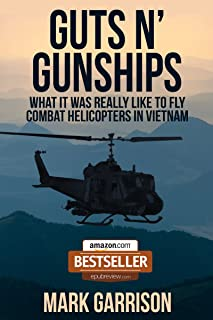GUTS 'N GUNSHIPS: What it was Really Like to Fly Combat Helicopters in Vietnam