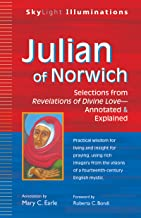 Julian of Norwich: Selections from Revelations of Divine Love―Annotated & Explained (SkyLight Illuminations)