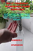 Do it yourself: HomeMade Hand Santizer: How to Make Alcohol-Based Hand Sanitizers that can prevent the spread of infectious diseases.