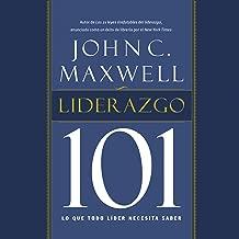 Liderazgo 101 [Leadership 101]: Lo que todo líder necesita saber [What Every Leader Needs to Know]
