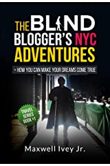 The Blind Blogger's NYC Adventures: + How You Can Make YOUR Dreams Come True Kindle Edition