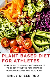 PLANT BASED DIET FOR ATHLETES: Your guide to using plant based diet to boost athletes perfomance including recipes and meal plan