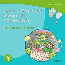 Libri per bambini: Zoe incontra un alieno: Zoe e i fantastici viaggi in mongolfiera (libri per bambini, storie della buonanotte, libri per bambini piccoli, ... per bambini 0 3 anni) (Italian Edition)