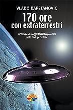170 Ore con Extraterrestri: Incontri con viaggiatori intergalattici sulle Ande peruviane (Italian Edition)