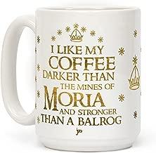 LookHUMAN I Like my Coffee Darker Than the Mines of Moria White 15 Ounce Ceramic Coffee Mug