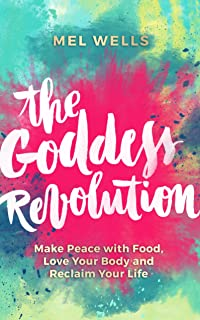 Goddess Revolution: Make Peace With Food, Love Your Body, Reclaim Your Life