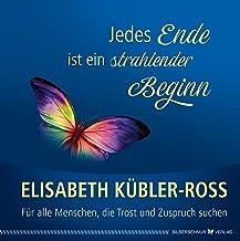 Jedes Ende ist ein strahlender Beginn: Für alle Menschen, die Trost und Zuspruch suchen (German Edition)
