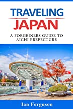 Traveling Japan: A Foreigners guide to Aichi Prefecture