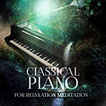 Classical Piano for Relaxation Meditation – The Best Piano Music for Meditation, Relaxing Piano Music, Inner Peace with Perfect Piano, Concentration, Harmony Body & Soul, Total Relax with Background Piano, Solo Piano