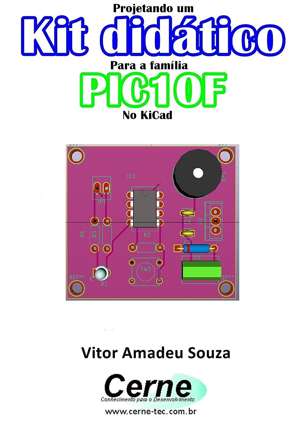 浸した息苦しい死んでいるProjetando um  Kit didático  Para a família PIC10F  No KiCad (Portuguese Edition)