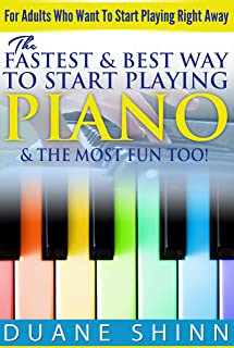 The Fastest & Best Way To Start Playing Piano &a