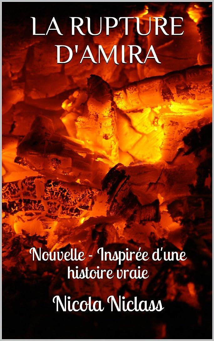 明快ますますパトロールLA RUPTURE D'AMIRA: Nouvelle - Inspirée d'une histoire vraie (French Edition)