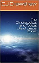 The Chronological and Topical Life of Jesus Christ