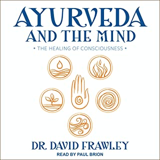 Ayurveda and the Mind: The Healing of Consciousness