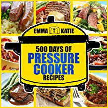 500 Days of Pressure Cooker Recipes: A Pressure Cooker Cookbook with Over 500 Recipes For Electric Slow Pressure Instant Pot Cooking Meals and Healthy Lifestyle