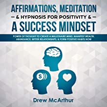 Affirmations, Meditation, & Hypnosis for Positivity & a Success Mindset: Power of Thought to Create a Millionaire Mind, Manifest Wealth, Abundance, Better Relationships, & Form Positive Habits Now