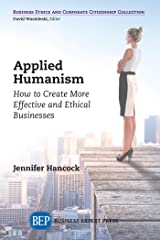 Applied Humanism: How to Create More Effective and Ethical Businesses (ISSN) Kindle Edition
