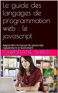 Le guide des langages de programmation web : le javascript: Apprendre les bases du javascript rapidement et facilement  (French Edition)