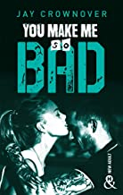 You Make Me so Bad: par l'auteur New Adult de la série à succès BAD, déjà 100 000 lecteurs conquis !