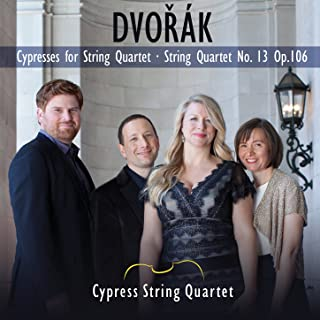 Dvorak: Cypresses for String Quartet, String Quartet No. 13 Op. 106