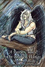 A Fairies' Tale: On Broken Wings: Can broken souls be fixed? (A Fairies' Tale Fantasy Series)