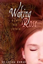 Waking Rose: A Fairy Tale Retold (The Fairy Tale Novels Book 3)