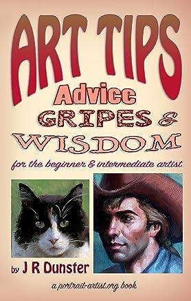 Art Tips, Advice, Gripes, & Wisdom for the Beginner & Intermediate Artist: a portrait-artist.org book (English Edition)