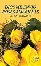 Dios Me Envió Rosas Amarillas (Spanish Edition)
