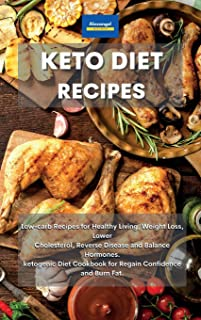 Keto Diet Recipes: Low-carb Recipes for Healthy Living, Weight Loss, Lower Cholesterol, Reverse Disease and Balance Hormon...