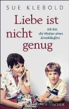 Liebe ist nicht genug - Ich bin die Mutter eines Amokläufers (German Edition)