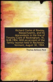 Richard Clarke of Rowley, Massachusetts, and his descendants in the line of Timothy Clark of Rocking
