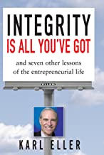 Integrity is All You've Got: And Seven Other Critical Lessons of the Entrepreneurial Life